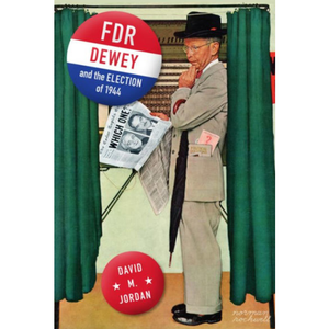FDR, Dewey, and the Election of 1944, by David M. Jordan