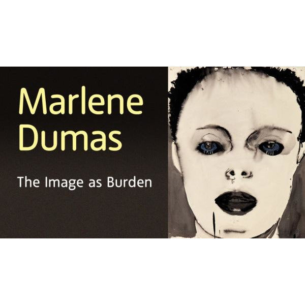 Marlene Dumas : the image as burden