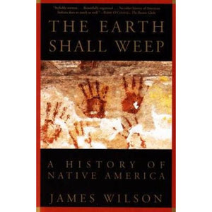 The Earth Shall Weep: A History of Native America, by James Wilson.