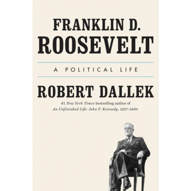 Franklin D. Roosevelt: A Political Life, by Robert Dallek