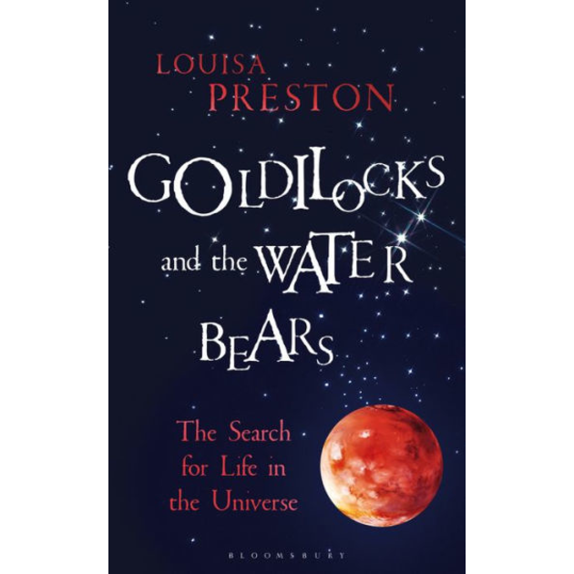 Goldilocks and the Water Bears: The Search for Life in the Universe, by Louisa Preston