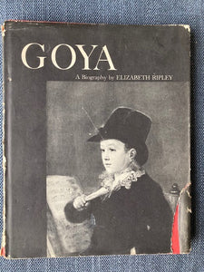 Goya; A Biography With Drawings, Etchings And Paintings, by Elizabeth Ripley