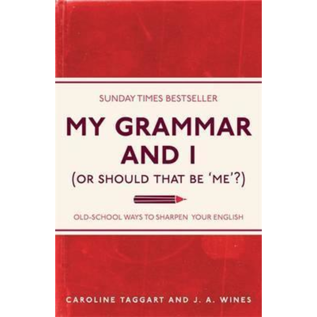 My Grammar and I (Or Should That Be 'Me'?): Old-School Ways to Sharpen Your English (I Used to Know That .) by Caroline Taggart