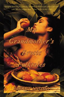 My Grandmother's Erotic Folktales, by  Robert Antoni
