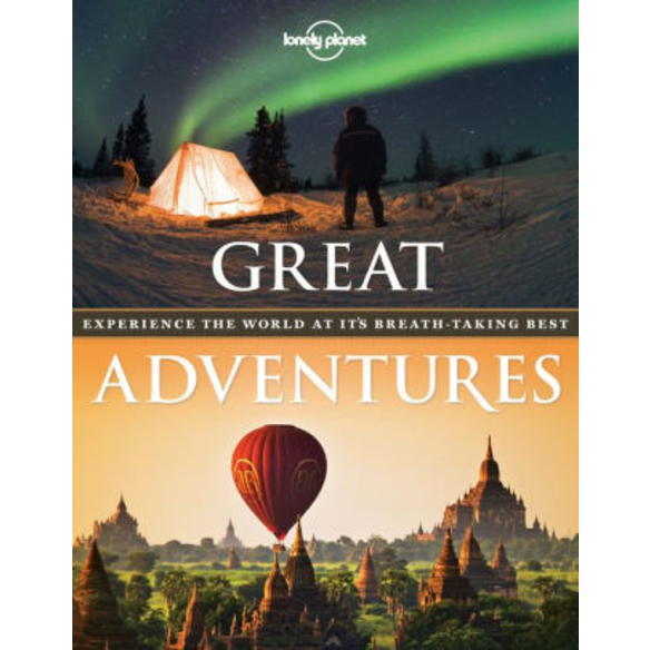 Great Adventures: Experience the World at its Breathtaking Best by Lonely Planet.