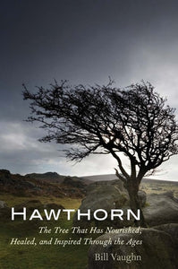 Hawthorn: The Tree That Has Nourished, Healed, and Inspired Through the Ages,  by   Bill Vaughn