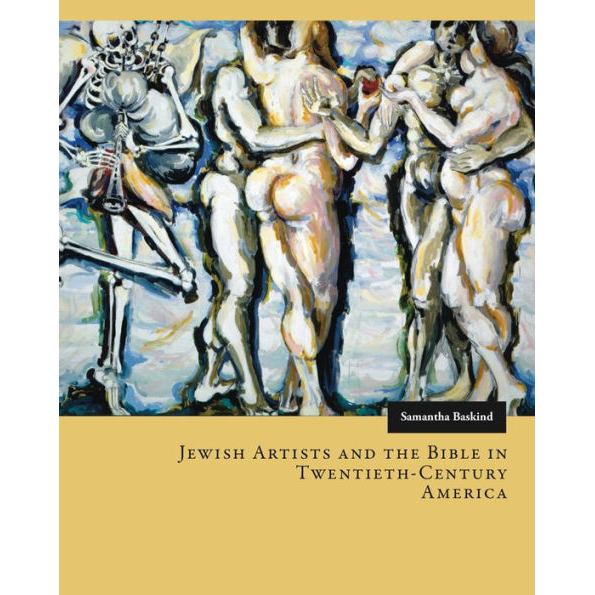 Jewish Artists and the Bible in Twentieth-Century America, by Samantha Baskind