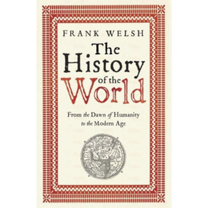 The History of the World: From the Dawn of Humanity to the Modern Age, by Frank Welsh