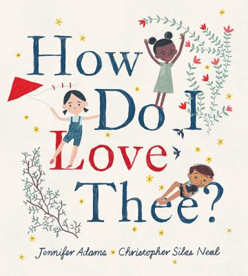 How Do I Love Thee? with  Jennifer Adams and Christopher Silas Neal (Illustrator)