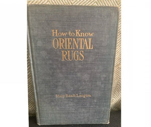 How to Know Oriental Rugs: A Handbook, by Mary Beach Langton