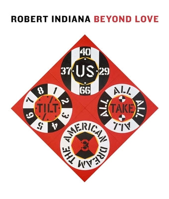 Robert Indiana Beyond LOVE, by   Barbara Haskell, René Paul Barilleaux