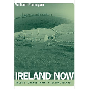 Ireland Now: Tales of Change from the Global Island, by William Flanagan