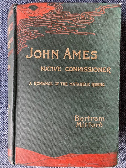 John Ames Native Commissioner : A Romance of the Matabele Rising, by Bertram Mitford
