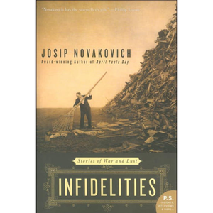 Infidelities: Stories of War and Lust, by Josip Novakovich