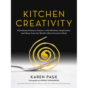 Kitchen Creativity:  Unlocking Culinary Genius - With Wisdom, Inspiration, and Ideas from the World's Most Creative Chefs by Karen Page.