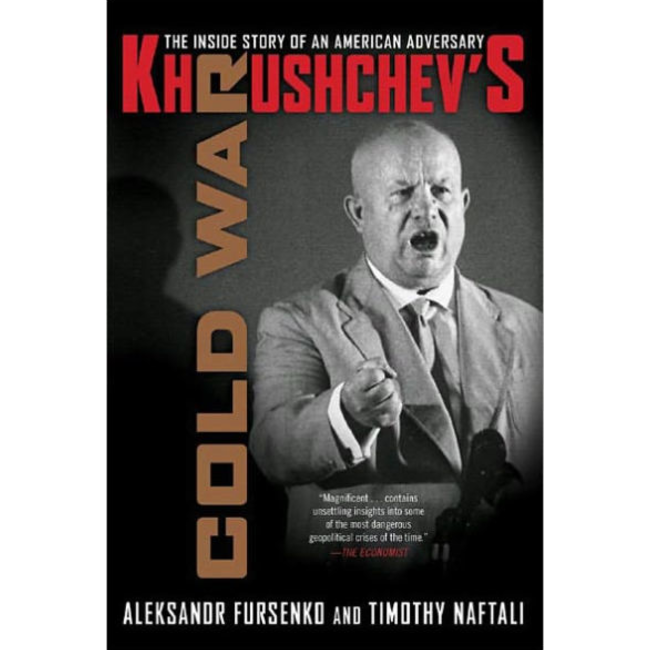Khrushchev's Cold War: The Inside Story of an American Adversary, by Aleksandr Fursenko