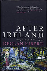 After Ireland: Writing the Nation from Beckett to the Present, by Declan Kiberd
