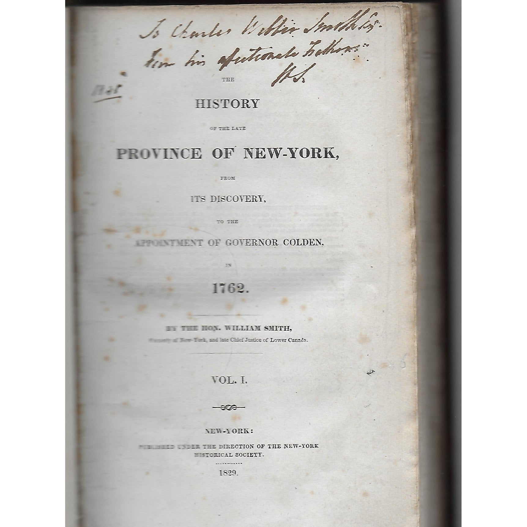 The History of the late Province of New-York, from its Discovery, to the appointment of Governor Colden, in 1762.