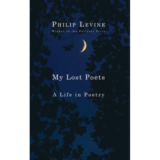 My Lost Poets: A Life in Poetry, by Philip Levine