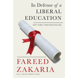 In Defense of a Liberal Education, by Fareed Zakaria