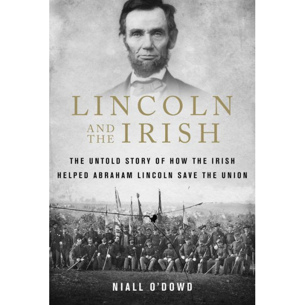 Lincoln and the Irish: The Untold Story of How the Irish Helped Abraham Lincoln Save the Union, by Niall O'Dowd.