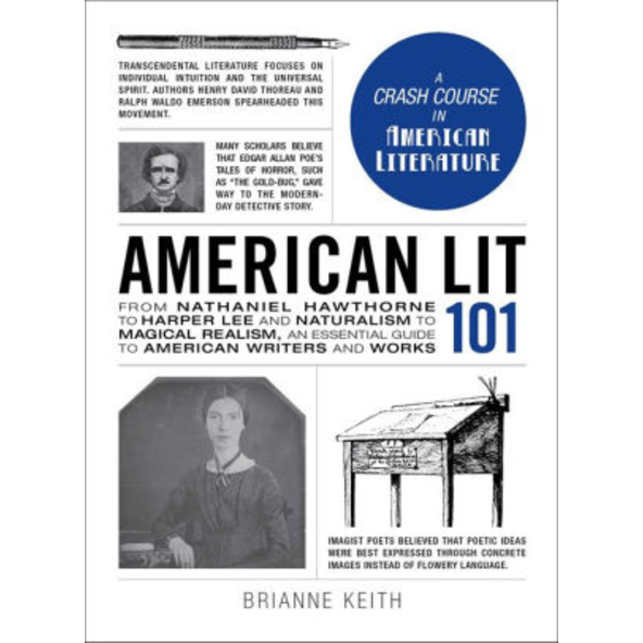 American Lit 101: From Nathaniel Hawthorne to Harper Lee and Naturalism to Magical Realism, an essential guide to American writers and works, by Brianne Keith