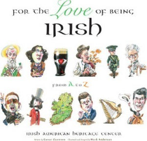 For the Love of Being Irish: From A to Z,  by Irish American Heritage Center