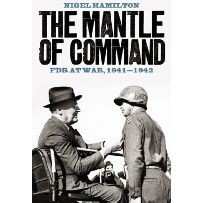 The Mantle of Command: FDR at War, 1941-1942, by Nigel Hamilton.