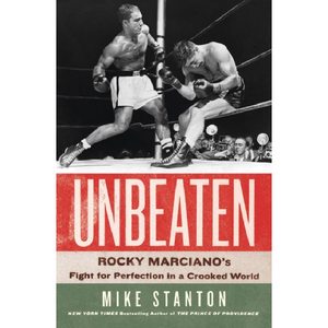 Unbeaten: Rocky Marciano's Fight for Perfection in a Crooked World.