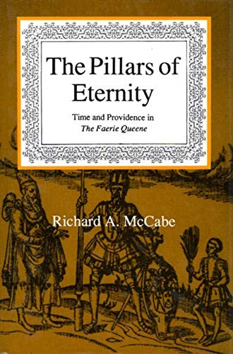 "The Pillars of Eternity: Time and Providence in the ""Faerie Queene,"" by Richard A.  McCabe."