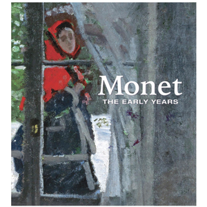 Monet: The Early Years, by George T. M. Shackelford and others.
