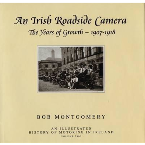 Irish Roadside Camera: Years of Growth 1907-1918, by Bob Montgomery