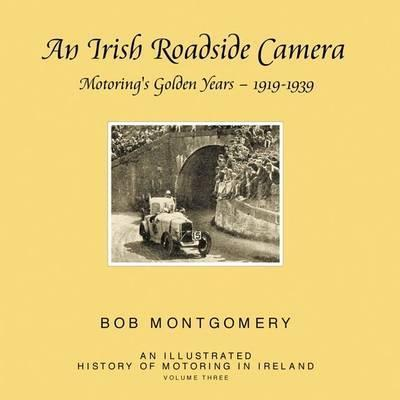 An Irish Roadside Camera: Motoring's Golden Years 1919 - 1939, by Bob Montgomery.