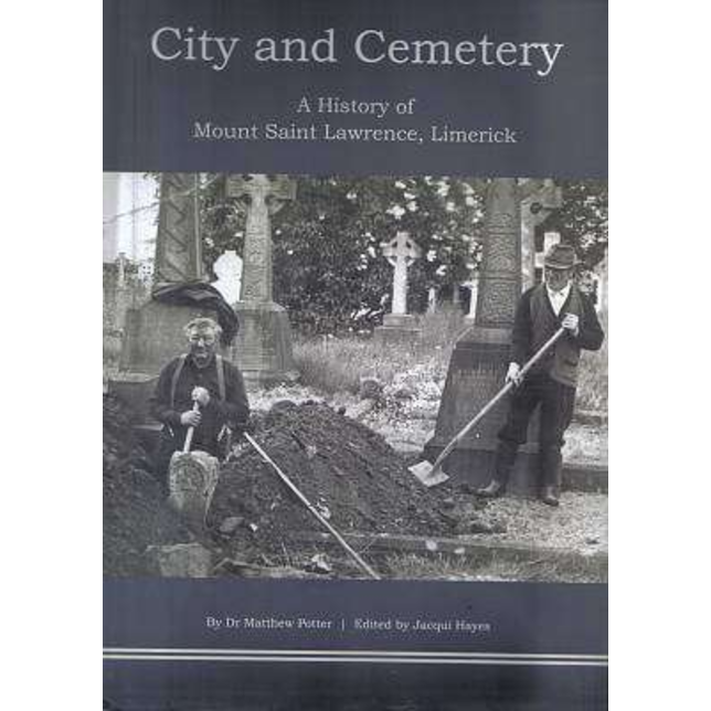 City and Cemetery : a history of Mount Saint Lawrence, Limerick, by Matthew Potter.