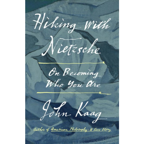 Hiking with Nietzsche: On Becoming Who You Are,  by John Kaag