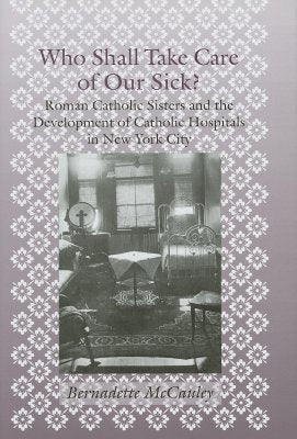 Who Shall Take Care Of Our Sick?, by Bernadette McCauley