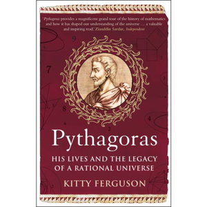 Pythagoras: His Lives and the Legacy of a Rational Universe, by Kitty Ferguson