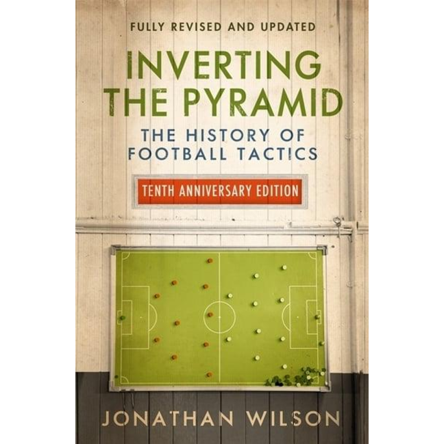 Inverting the Pyramid: The History of Football Tactics.