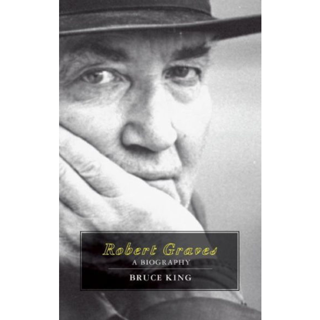 Robert Graves : A Biography, by Bruce King