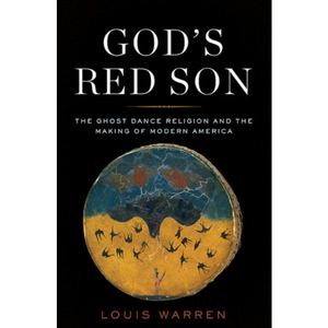 God's Red Son: The Ghost Dance Religion and the Making of Modern America, by Louis S. Warren.