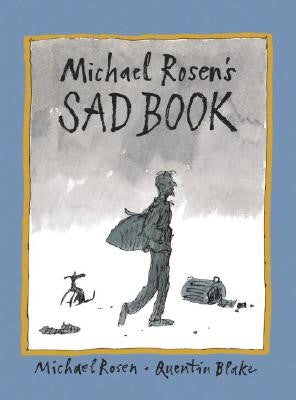 Michael Rosen's Sad Book, by  Michael Rosen with Quentin Blake (Illustrator)