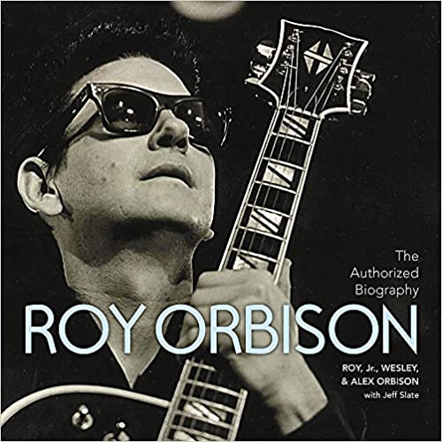 The Authorized Roy Orbison, by Alex Orbison and Jeff Slate