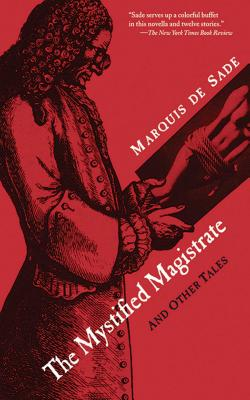 The Mystified Magistrate: And Other Tales, by the Marquis de Sade, translated by Richard Seaver