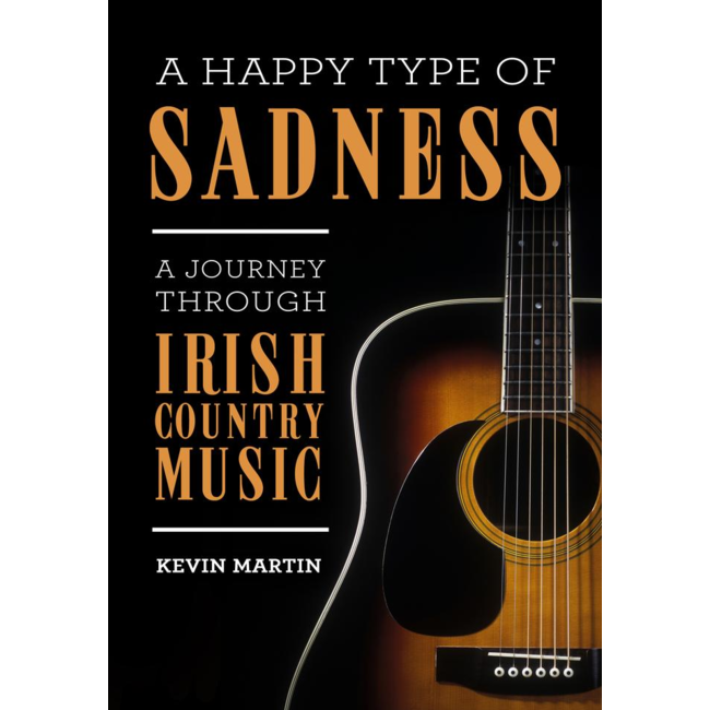 A Happy Type of Sadness: A Journey Through Irish Country Music, by  Kevin Martin