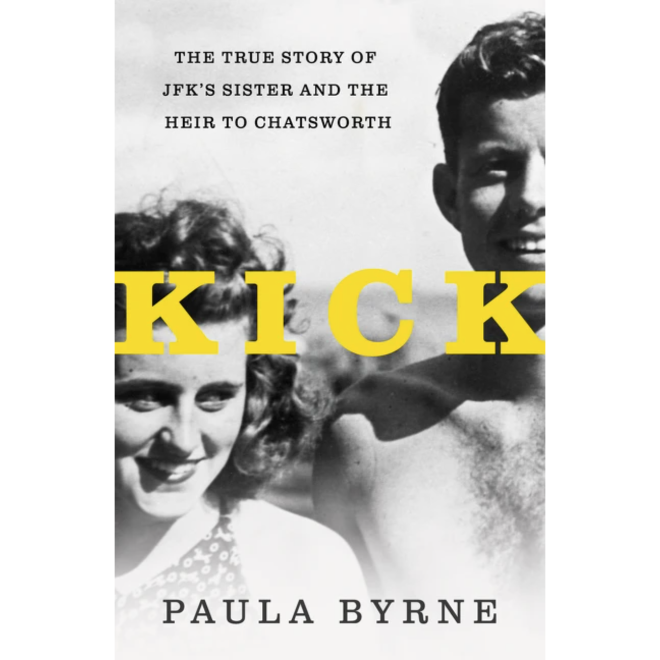 Kick: The True Story of JFK's Sister and the Heir to Chatsworth by Paula Byrne