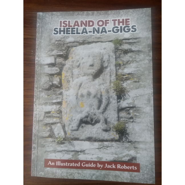 Island of the Sheela-na-Gigs, an illustrated guide by Jack Roberts.