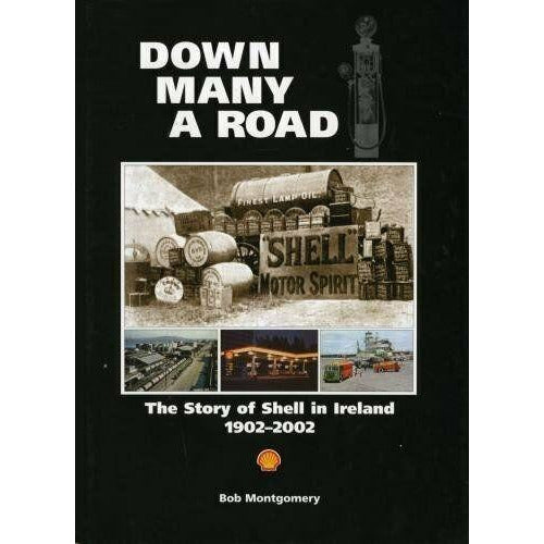 Down Many A Road: The Story of Shell in Ireland 1902-2002, by Bob Montgomery