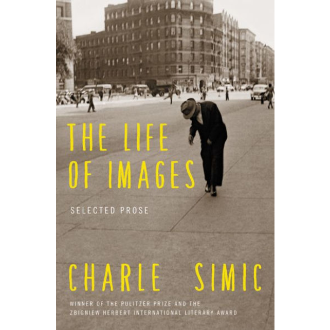 The Life of Images: Selected Prose, by Charles Simic.