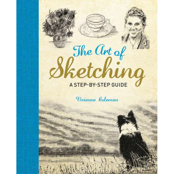 The Art of Sketching: A Step by Step Guide, by Vivienne Coleman