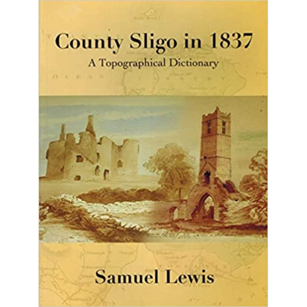 County Sligo In 1837 - A Topographical Dictionary, by Lewis, Samuel